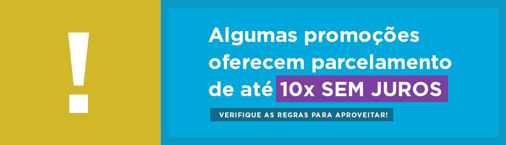 Algumas promoções oferecem parcelamento de até 10x SEM JUROS